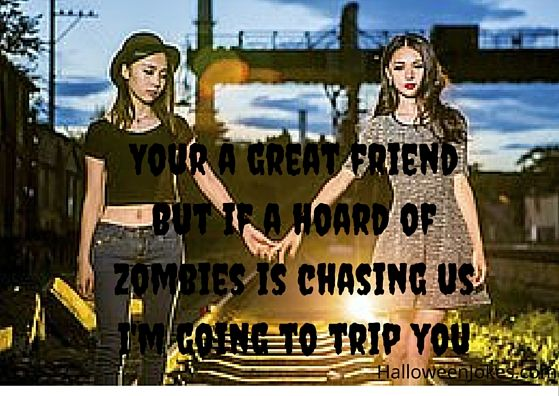 Zombie Chasing Us Humor #5 http://halloweenjokes.com/your-a-great-friend-but-if-a-zombie-chases-us-humor.html