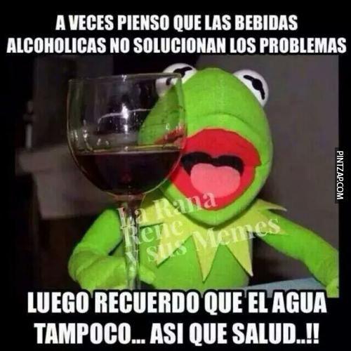 A veces pienso que la bebida no arregla los problemas...