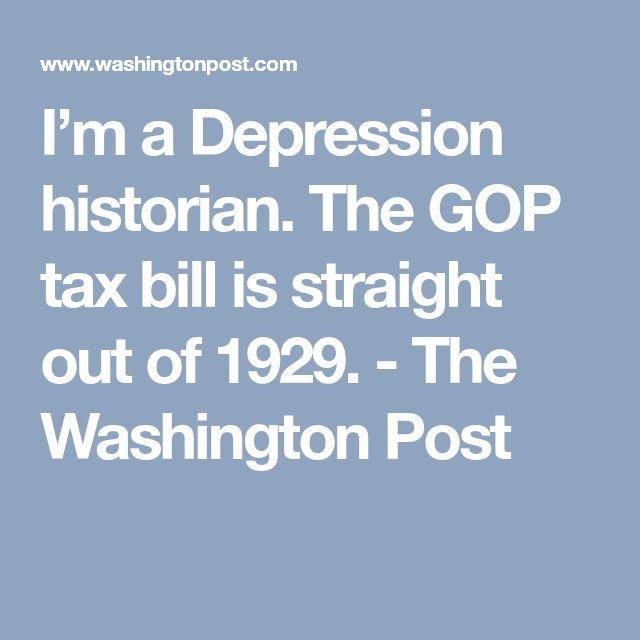 I'm a Depression historian. The GOP tax bill is straight out of 1929. - The Washington Post