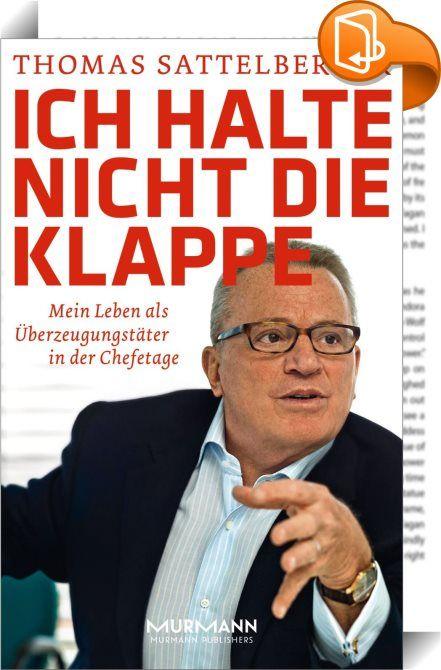 Ich halte nicht die Klappe    :  Thomas Sattelberger kennt die Welt deutscher Konzerne wie kaum ein anderer. Daimler, Lufthansa, Conti und Telekom waren die Stationen seiner Karriere. Seine Reputation in der Wirtschaft ist ungebrochen hoch – dank seiner geradlinigen, ehrlichen und, wenn es sein muss, auch kontroversen Art. Ein Rebell, Personalarchitekt und Transformator, immer seiner Zeit voraus. Umso erhellender ist seine Lebensreise: Vom APO-Aktivisten über den Daimler-Azubi hin zum ...