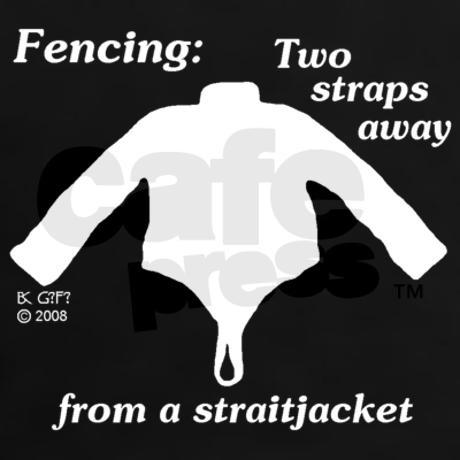 ):) Fencers, we're insane!