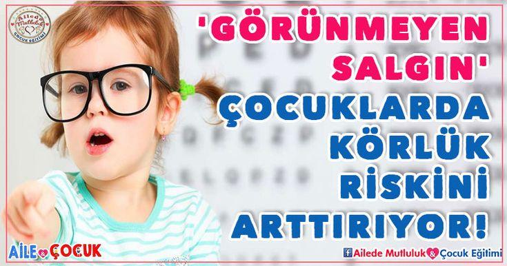 'Görünmeyen Salgın' çocuklarda körlük riskini arttırıyor!
