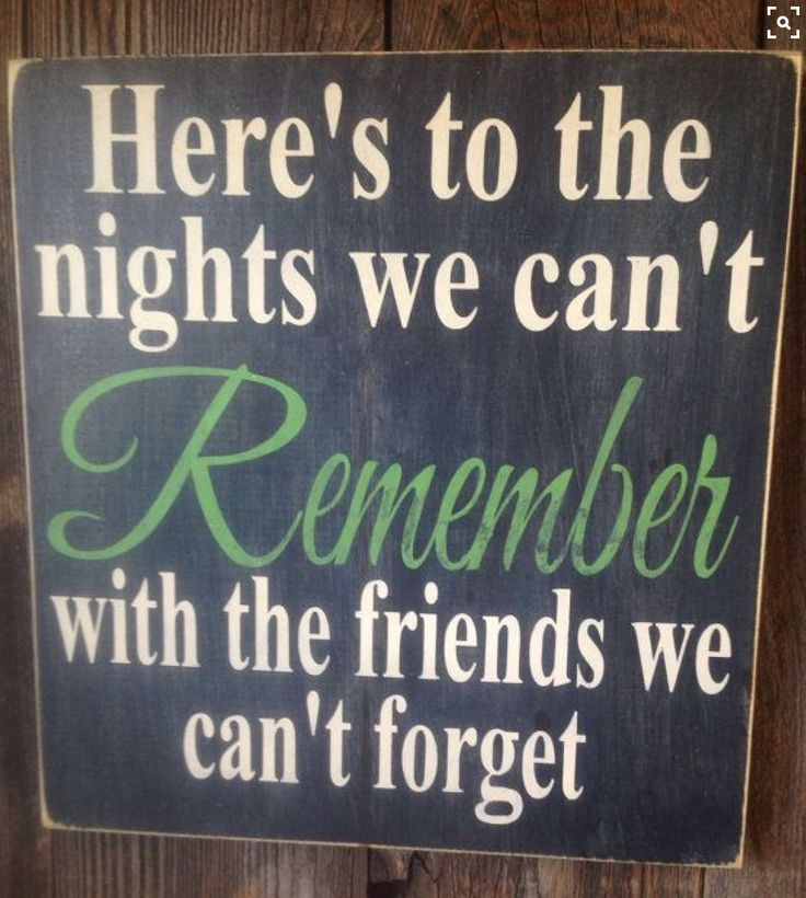 I need this sign.... So many great crazy memories I have, with great friends even the ones that are strangers now....