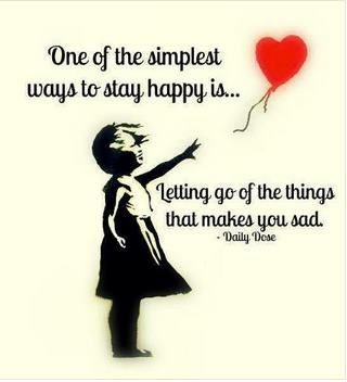 One of the simplest ways to stay happy is....  letting go of what makes you sad.