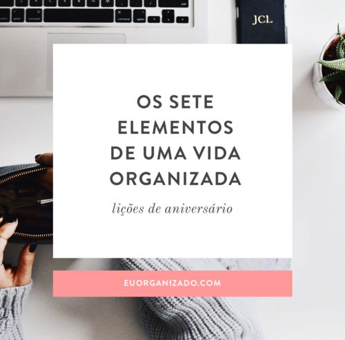 Os 7 elementos de uma vida organizada: lições de aniversário