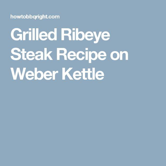 Grilled Ribeye Steak Recipe on Weber Kettle