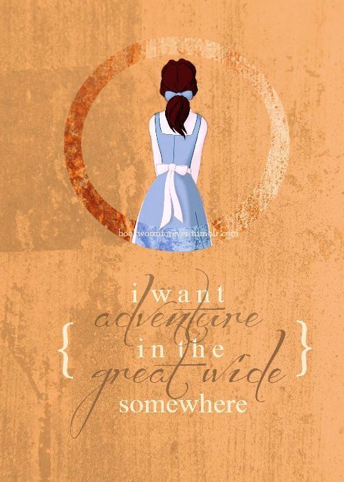 Beauty & The Beast - Disney Quotes - I want Adventure in the great wide somewhere