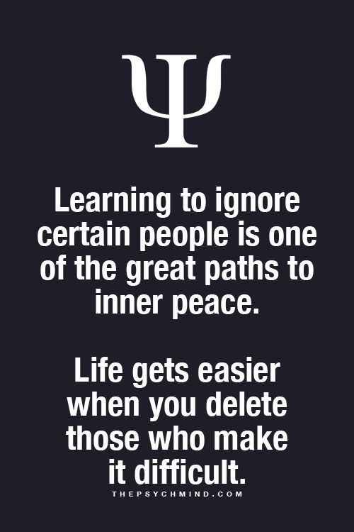 Learning to ignore certain people is one of the great paths to inner peace. Life gets easier when you delete those who make it difficult.   Link: