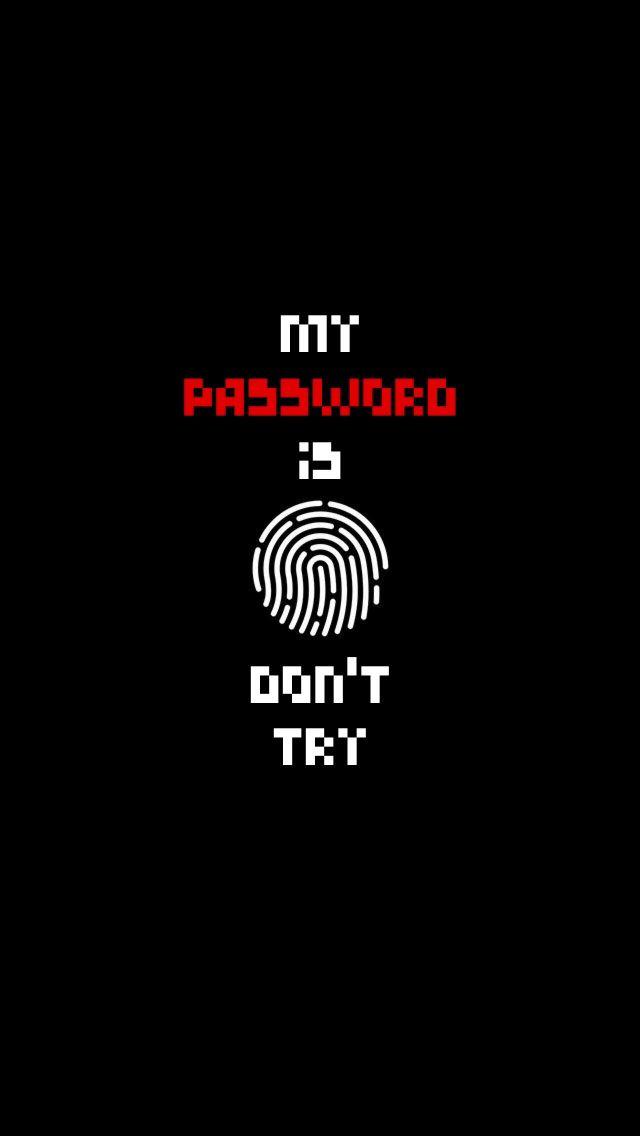 IPHONE WALLPAPER MY PASSWORD IS FINGERPRINT DON'T TRY | Hintergrund | Hintergrundbilder ...
