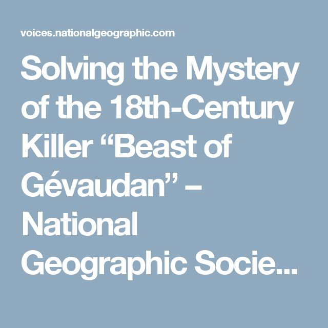 "Solving the Mystery of the 18th-Century Killer ""Beast of Gévaudan"" – National Geographic Society (blogs)"