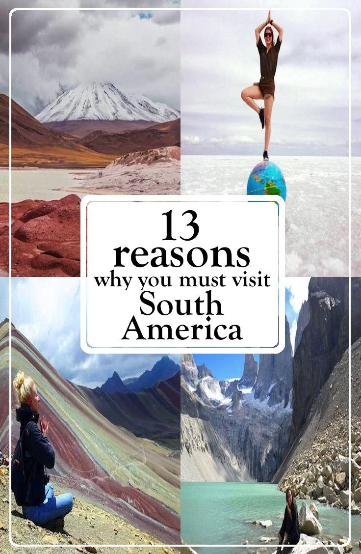 13 Reasons Why You Must Visit South America
