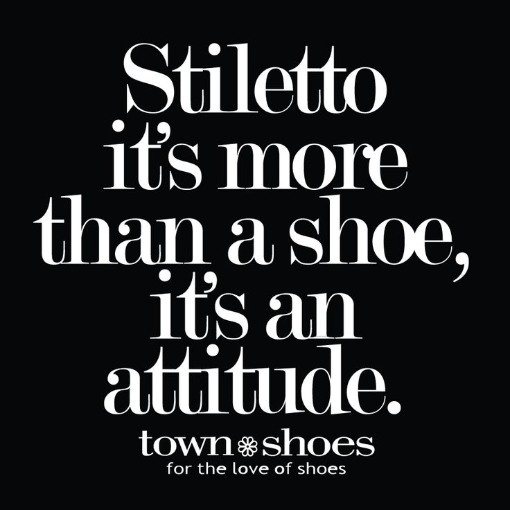 Shoe Quotes| Stiletto it's more than a shoe, it's an attitude.  #shoes #loveshoes ✿ #fortheloveofshoes https://fortheloveofshoesllc.com/
