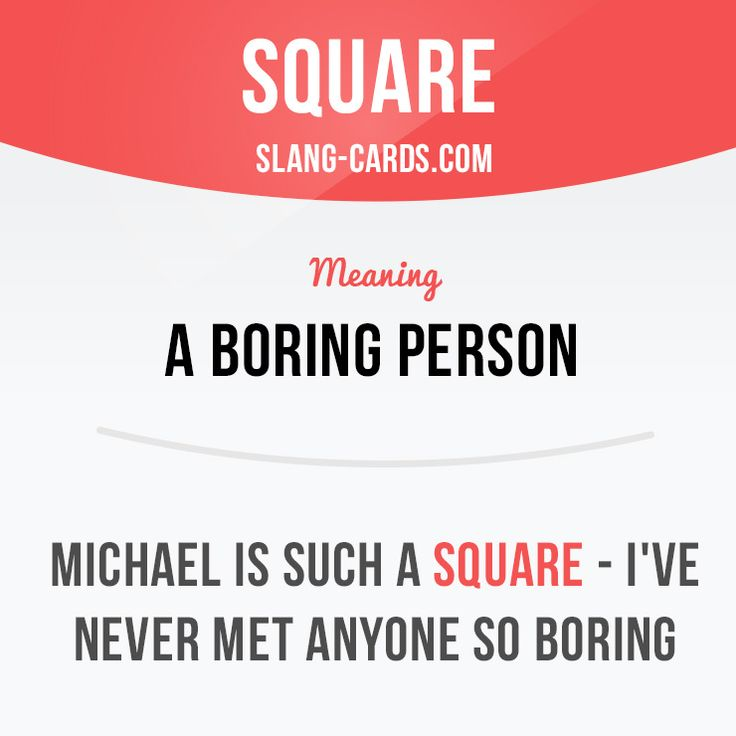 """Square"" is a boring person. Example: Michael is such a square - I've never met…"
