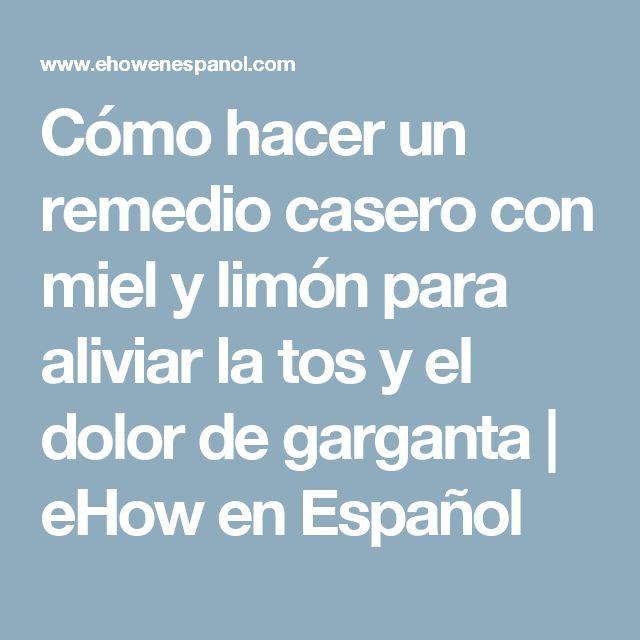 Cómo hacer un remedio casero con miel y limón para aliviar la tos y el dolor de garganta   eHow en Español