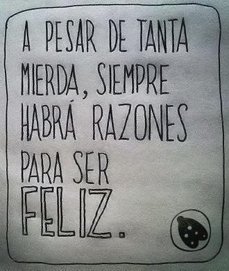 #cita A pesar de tanta mierda, siempre habrá razones para ser #feliz