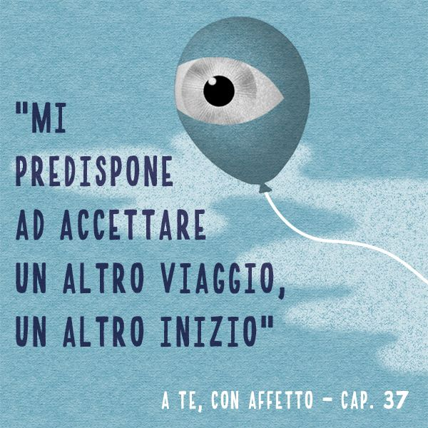 """""""Mi predispone ad accettare un altro viaggio, un altro inizio""""  [Cap. 37 - #ATeConAffetto ]  #libro #ebook #emozioni #illustrazione di Paolo Pochettino"""