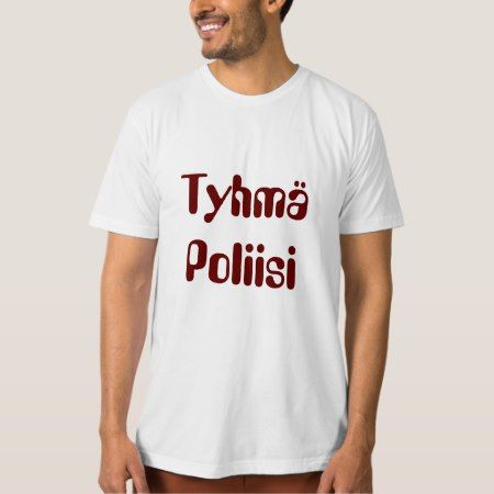 tyhmä  poliisi - stupid police in Finnish T-Shirt - tap to personalize and get yours