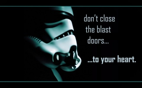 don't close the blast doors...to your heart.