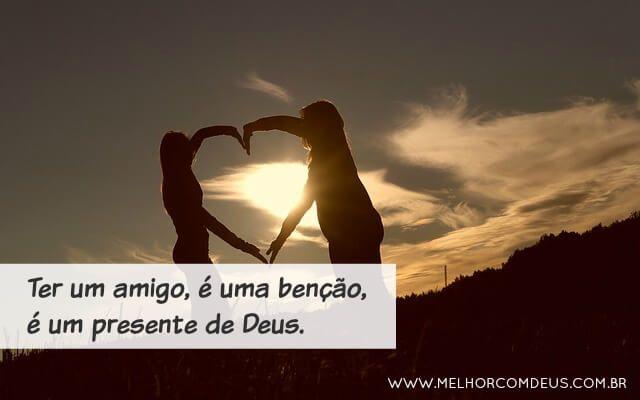 Ter um amigo, é uma benção, é um presente de Deus. #MelhorComDeus
