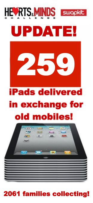 259 iPads have now been obtained by families via the Hearts and Minds mobile phone recycling scheme