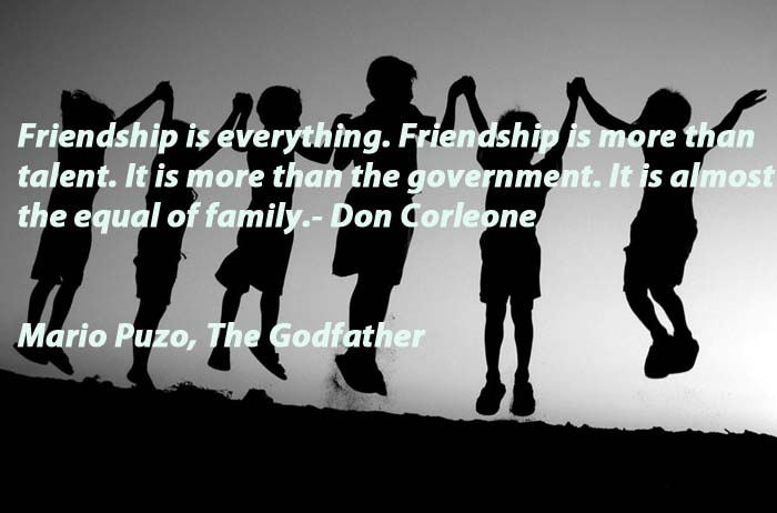 Friendship Quotes Godfather : Friendship is everything more than talent