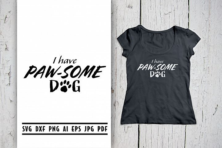 I Have Paw-Some Dog, Dog Quote Svg – SVG Cutting Files