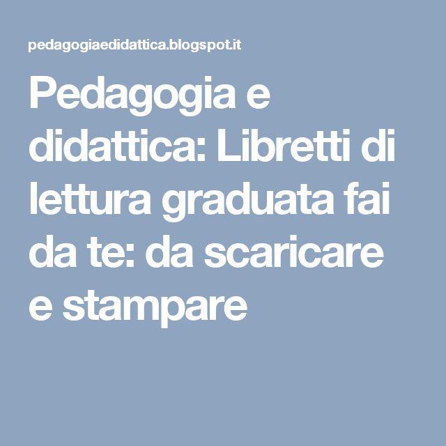 Pedagogia e didattica: Libretti di lettura graduata fai da te: da scaricare e stampare