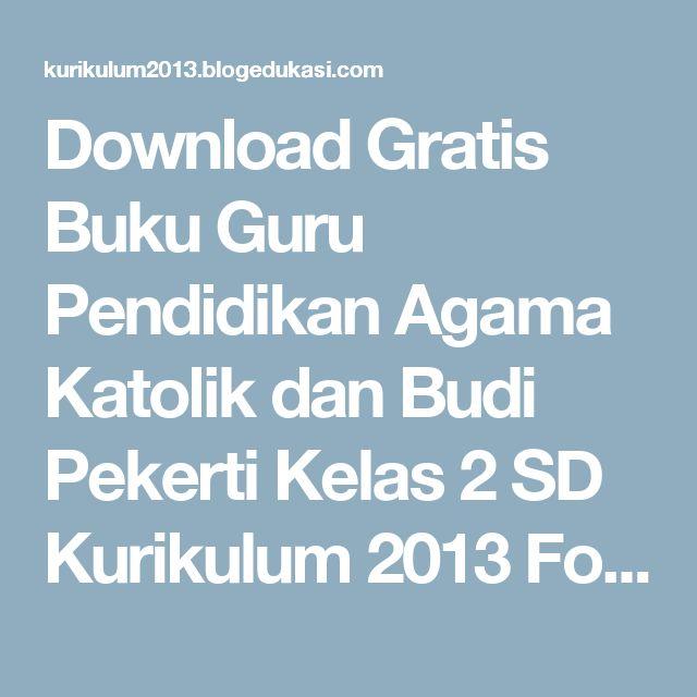 Download Gratis Buku Guru Pendidikan Agama Katolik dan Budi Pekerti Kelas 2 SD Kurikulum 2013 Format PDF | Kurikulum 2013