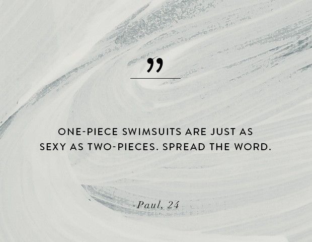 """One-piece swimsuits are just as sexy as two-pieces. Spread the word."" / Men's fashion quote"