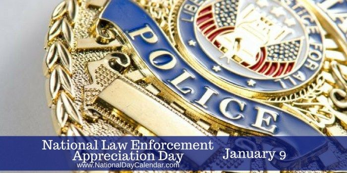 National Law Enforcement Appreciation Day - January 9