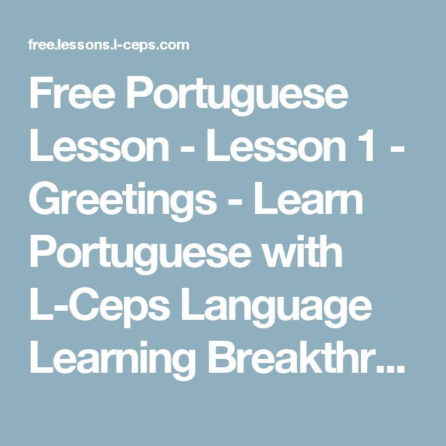 Free Portuguese Lesson - Lesson 1 - Greetings - Learn Portuguese with L-Ceps Language Learning Breakthrough