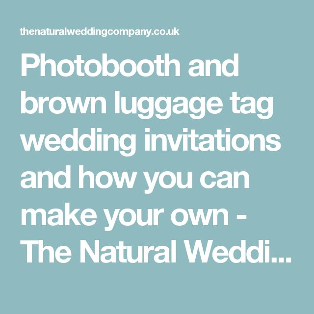 Photobooth and brown luggage tag wedding invitations and how you can make your own - The Natural Wedding Company The Natural Wedding Company