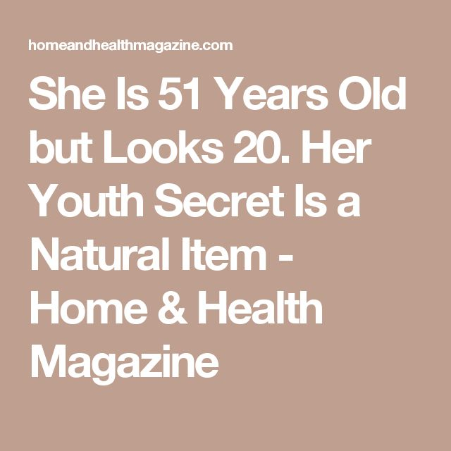 She Is 51 Years Old but Looks 20. Her Youth Secret Is a Natural Item - Home & Health Magazine