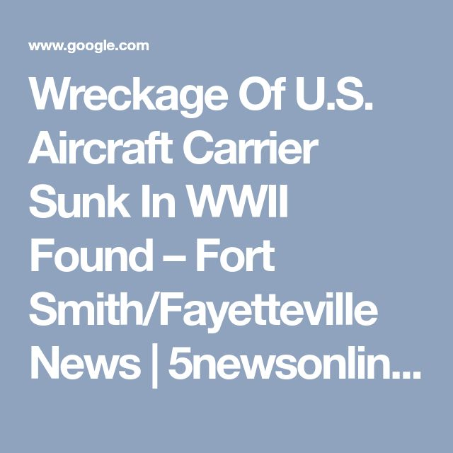 Wreckage Of U.S. Aircraft Carrier Sunk In WWII Found – Fort Smith/Fayetteville News | 5newsonline KFSM 5NEWS