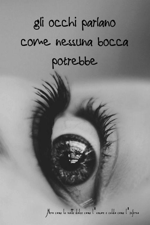 Gli occhi parlano come nessuna bocca potrebbe. (cit.)