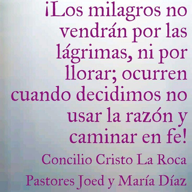 ¡Los milagros no vendrán por las lágrimas, ni por llorar; ocurren cuando decidimos no usar la razón y caminar en FE!