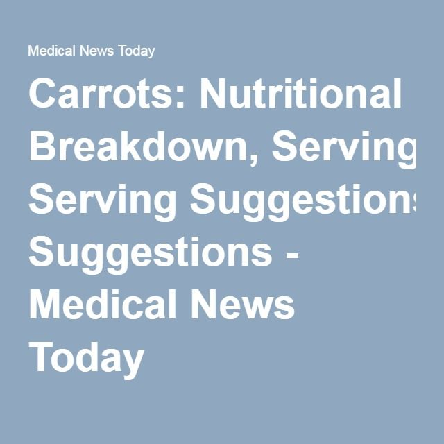Carrots: Nutritional Breakdown, Serving Suggestions - Medical News Today