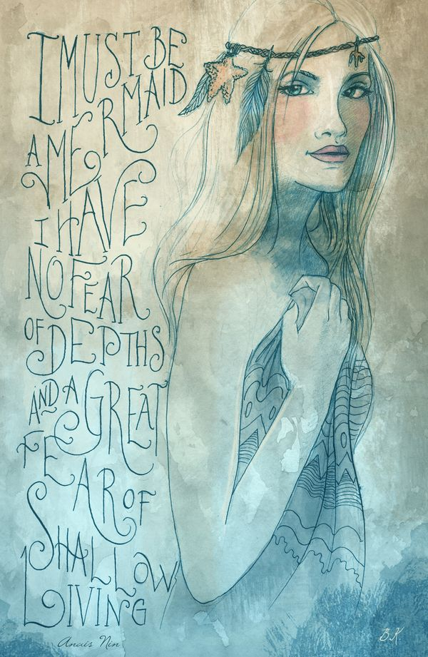 """I must be a mermaid. I have no fear of depths and a great fear of shallow living."" - Anais Nin    Gretta. Mermaid by Biljana Kroll, via Behance"