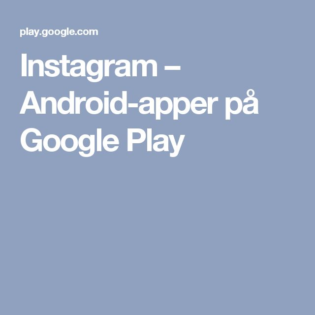 Instagram – Android-apper på Google Play