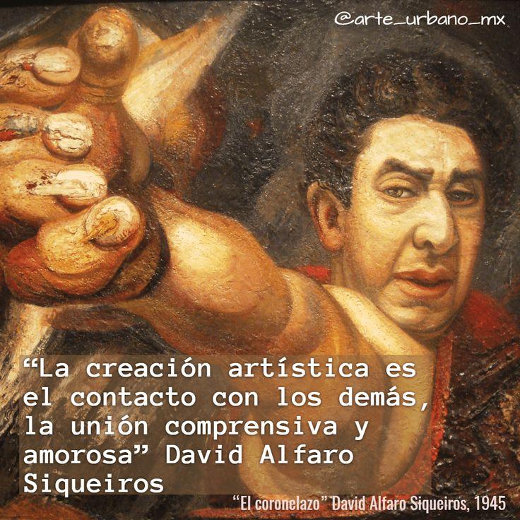 """David Alfaro Siqueiros, fue un pintor y militar mexicano, gran exponente del muralismo mexicano y del pensamiento revolucionario. """"La creación artística es el contacto con los demás, la unión comprensiva y amorosa"""" David Alfaro Siqueiros"""