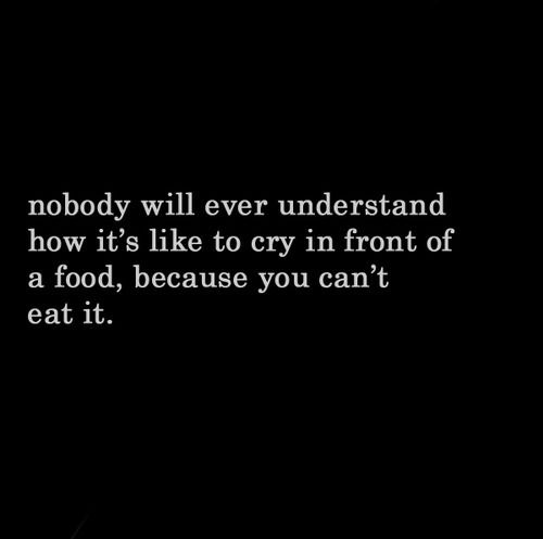 No one! You won't understand until you've been there, so don't judge me until you've been in my shoes!!
