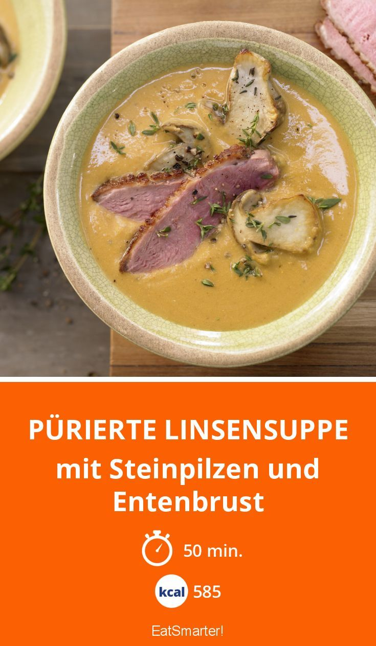 Pürierte Linsensuppe - mit Steinpilzen und Entenbrust - smarter - Kalorien: 585 Kcal - Zeit: 50 Min. | eatsmarter.de