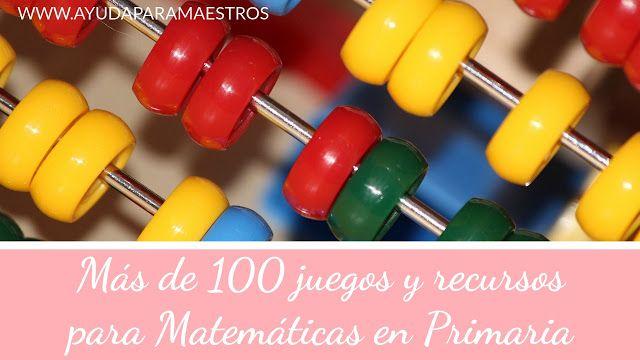 AYUDA PARA MAESTROS: Más de 100 juegos y recursos para el área de Matemáticas en Primaria
