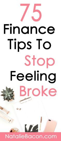 75 Finance tips to stop feeling broke. Frugal living, save money, budget, make money and stop the cycle of paycheck-to-paycheck. #financetips #savemoney #makemoney #budget #nataliebacon