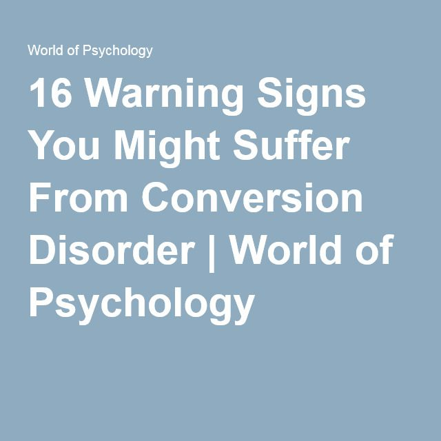 16 Warning Signs You Might Suffer From Conversion Disorder | World of Psychology