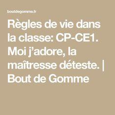 Règles de vie  dans la classe:  CP-CE1.                    Moi j'adore, la maîtresse déteste. | Bout de Gomme