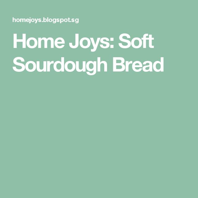 Home Joys: Soft Sourdough Bread