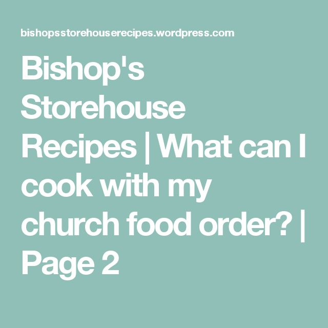 Bishop's Storehouse Recipes | What can I cook with my church food order? | Page 2