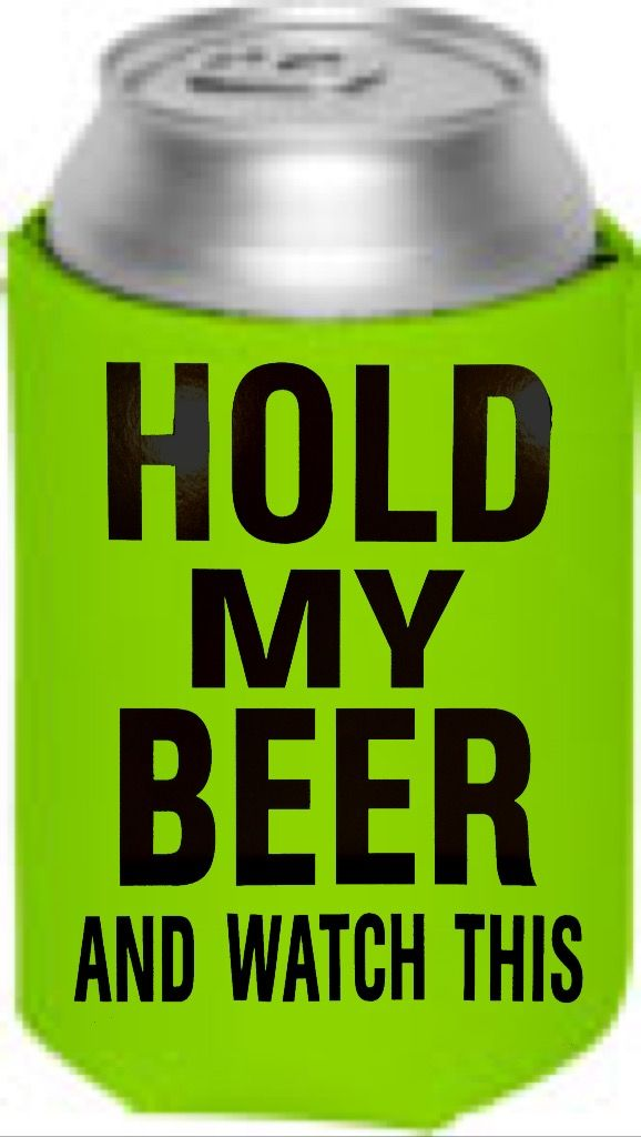 Hold My Beer And Watch This Collapsible Can Cooler Coozie Coozies Canning Beer