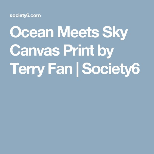Ocean Meets Sky Canvas Print by Terry Fan | Society6